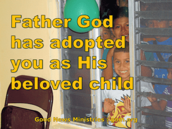 Father God has adopted you as his beloved child